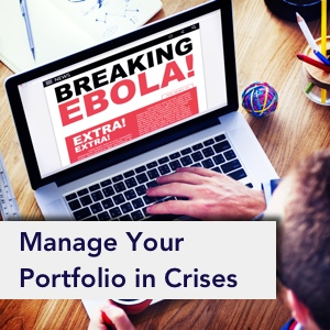 3 Ways to Get Your Portfolio Ready for Ebola, ISIS, or the Next Crisis